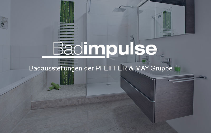 Badausstellungen der PFEIFFER & MAY-Gruppe